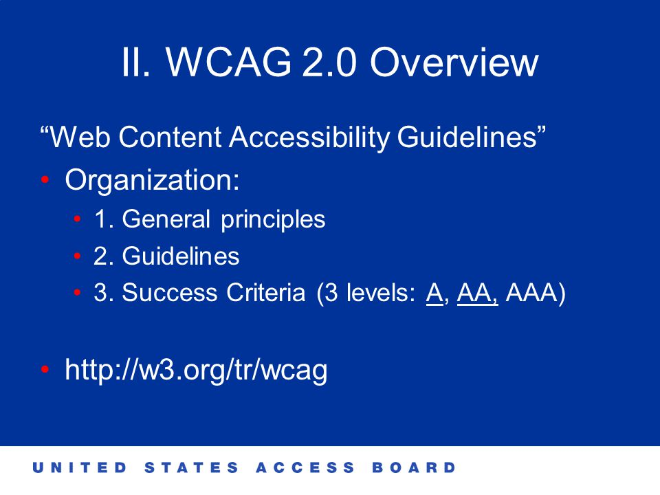 II. WCAG 2.0 Overview Web Content Accessibility Guidelines Organization: 1.