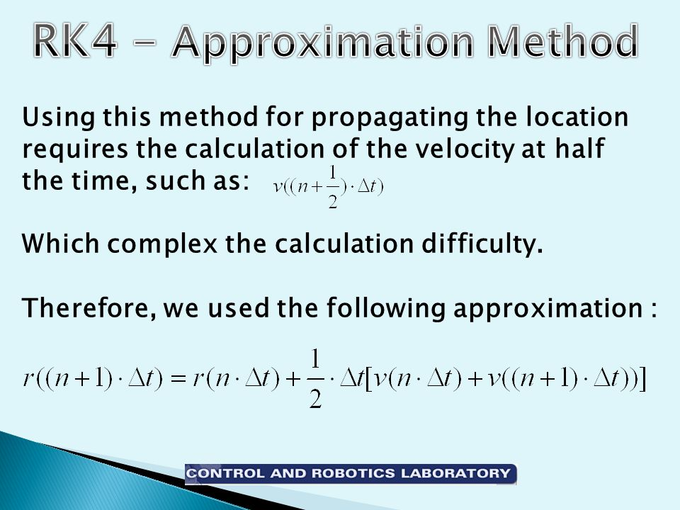 Using this method for propagating the location requires the calculation of the velocity at half the time, such as: Which complex the calculation difficulty.