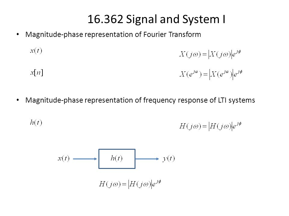 16.362 Signal and System I Magnitude-phase representation of Fourier Transform Magnitude-phase representation of frequency response of LTI systems