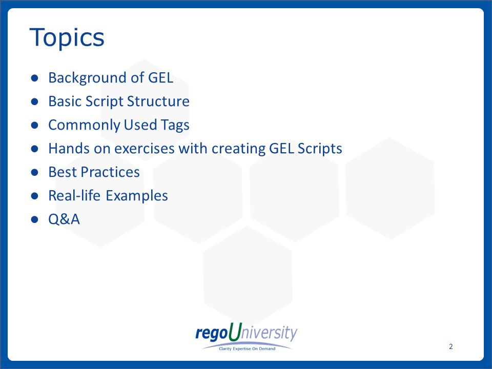 www.regoconsulting.comPhone: 1-888-813-0444 2 ● Background of GEL ● Basic Script Structure ● Commonly Used Tags ● Hands on exercises with creating GEL