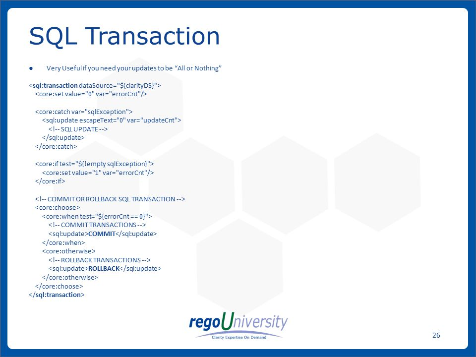 "www.regoconsulting.comPhone: 1-888-813-0444 26 ● Very Useful if you need your updates to be ""All or Nothing"" COMMIT ROLLBACK SQL Transaction"