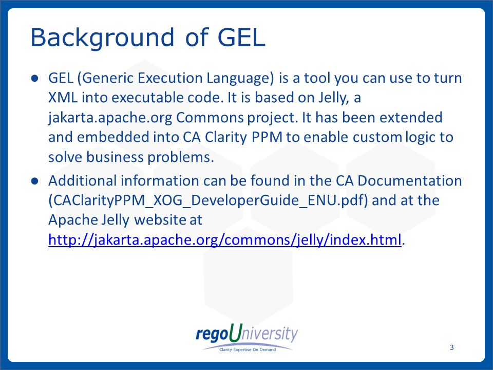 www.regoconsulting.comPhone: 1-888-813-0444 3 ● GEL (Generic Execution Language) is a tool you can use to turn XML into executable code. It is based o