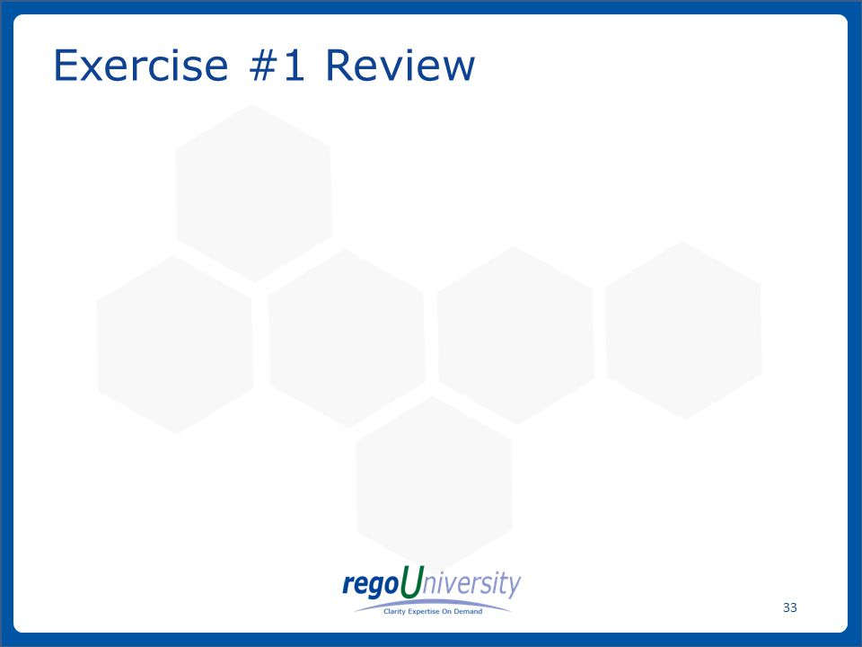 www.regoconsulting.comPhone: 1-888-813-0444 33 Exercise #1 Review