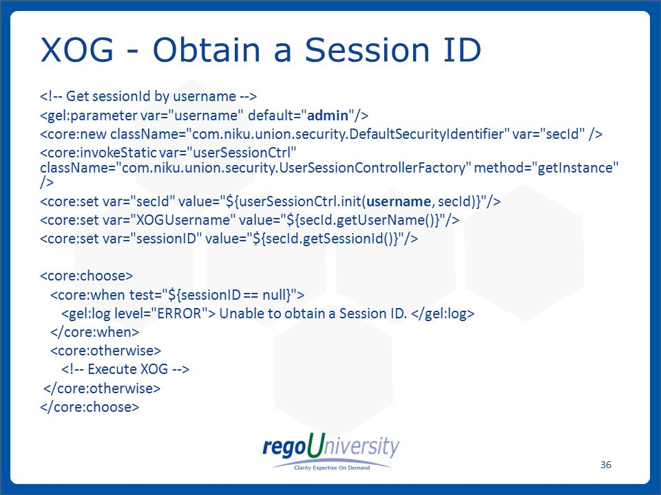 www.regoconsulting.comPhone: 1-888-813-0444 36 Unable to obtain a Session ID. XOG - Obtain a Session ID