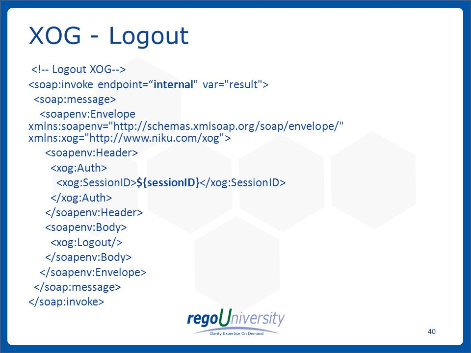 www.regoconsulting.comPhone: 1-888-813-0444 40 ${sessionID} XOG - Logout