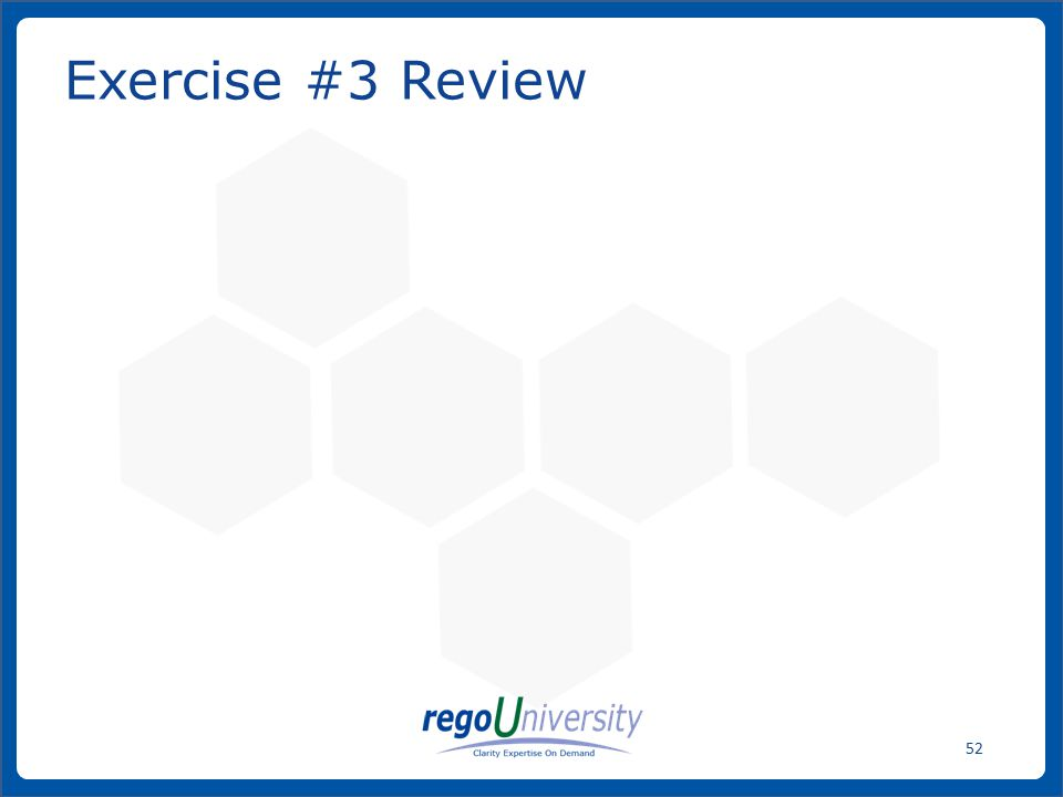 www.regoconsulting.comPhone: 1-888-813-0444 52 Exercise #3 Review