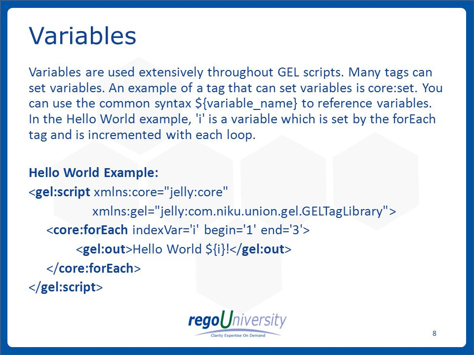 www.regoconsulting.comPhone: 1-888-813-0444 8 Variables are used extensively throughout GEL scripts. Many tags can set variables. An example of a tag