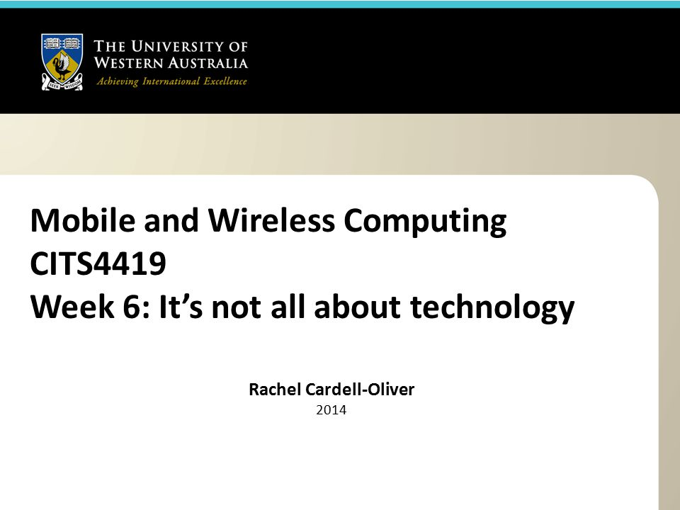 Mobile and Wireless Computing CITS4419 Week 6: It's not all about technology Rachel Cardell-Oliver 2014