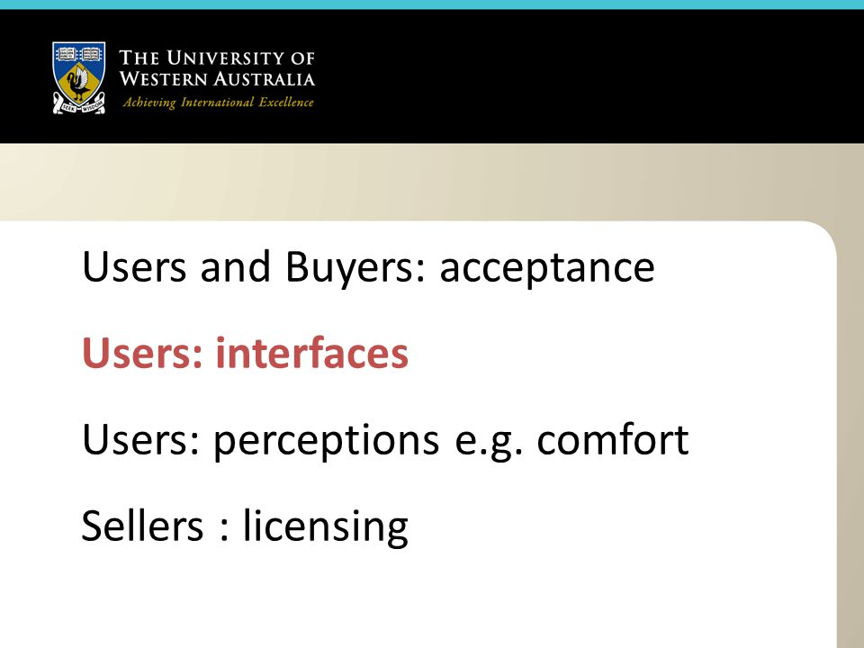 Users and Buyers: acceptance Users: interfaces Users: perceptions e.g. comfort Sellers : licensing