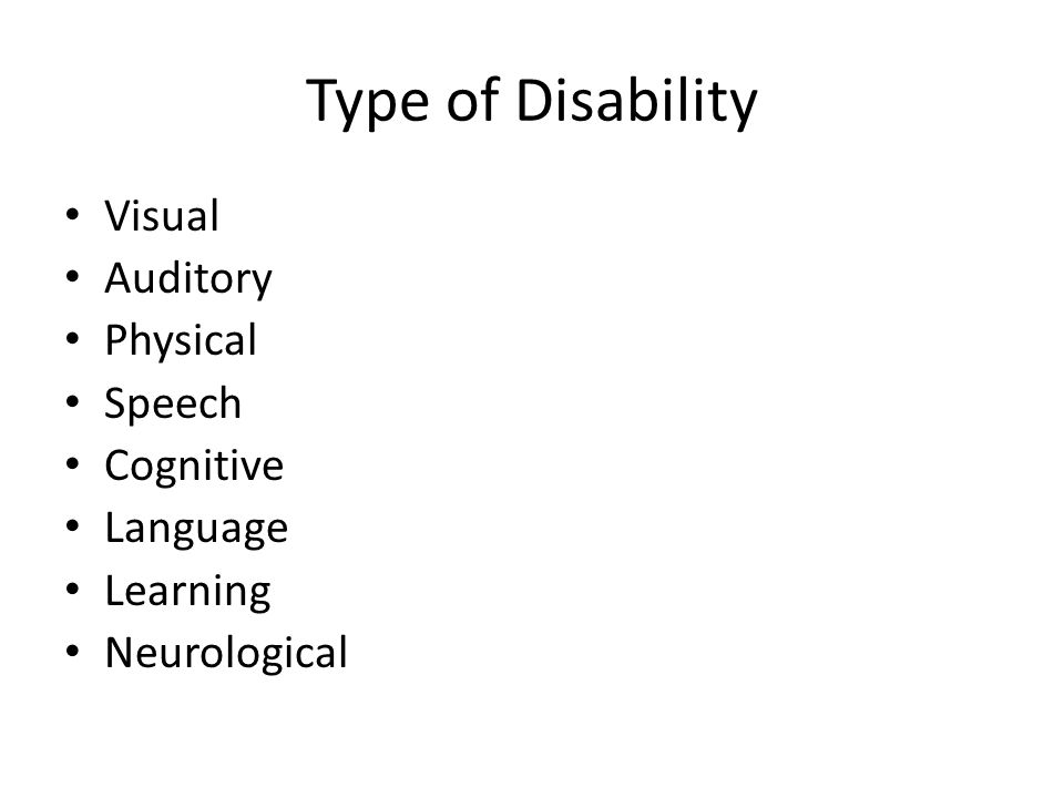 Type of Disability Visual Auditory Physical Speech Cognitive Language Learning Neurological