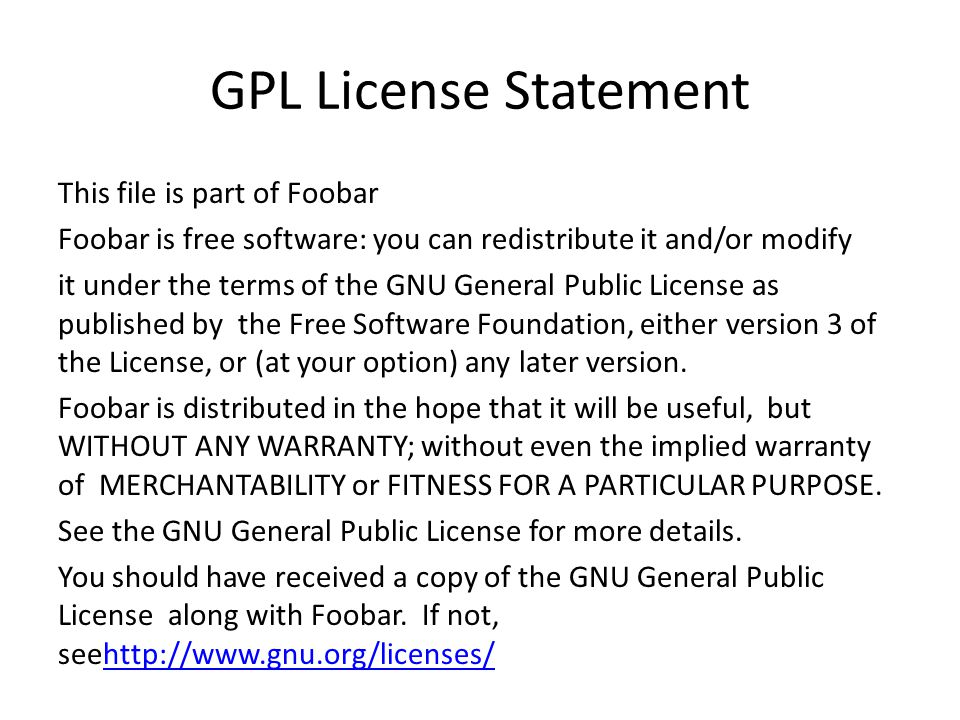 GPL License Statement This file is part of Foobar Foobar is free software: you can redistribute it and/or modify it under the terms of the GNU General Public License as published by the Free Software Foundation, either version 3 of the License, or (at your option) any later version.