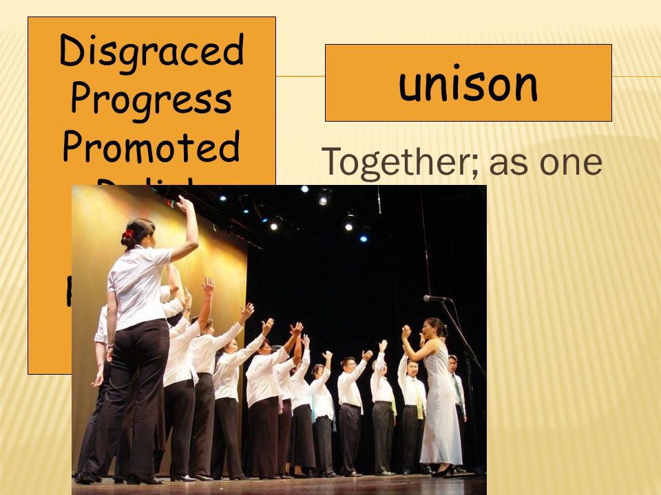 Together; as one unison Disgraced Progress Promoted Relish Retreat Revolting Unison