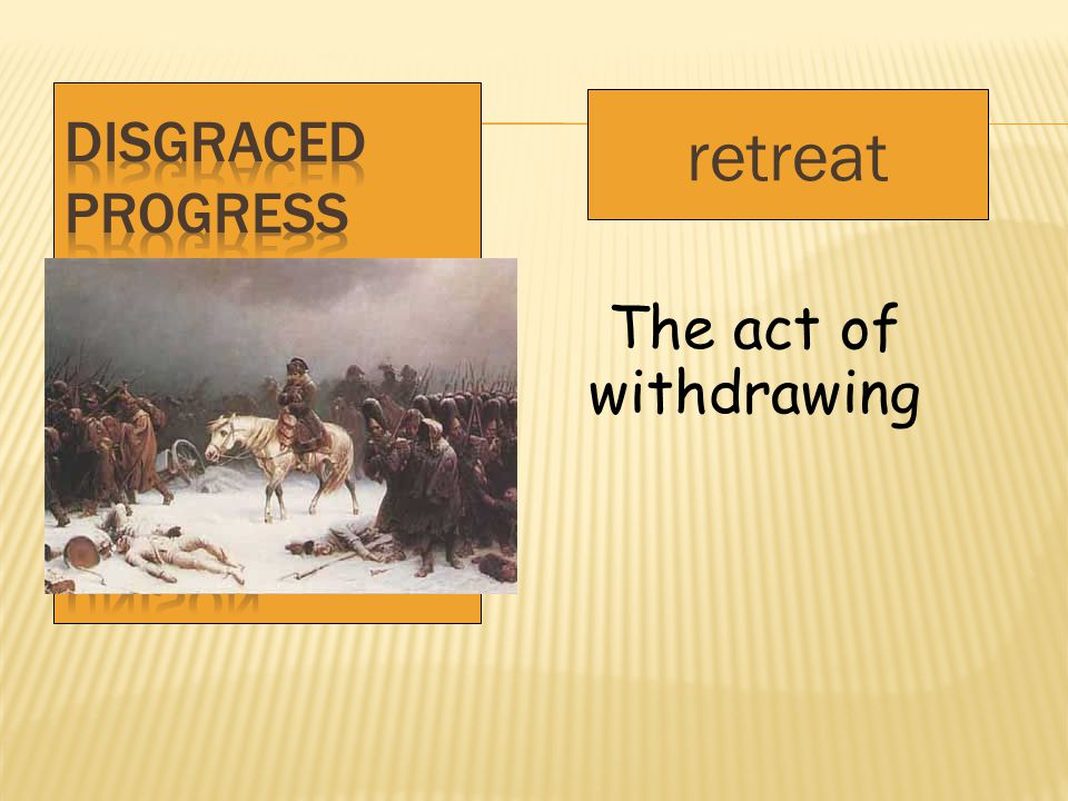 retreat The act of withdrawing