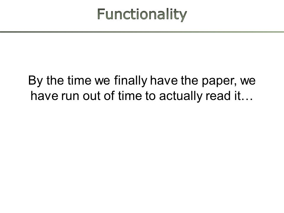 By the time we finally have the paper, we have run out of time to actually read it…