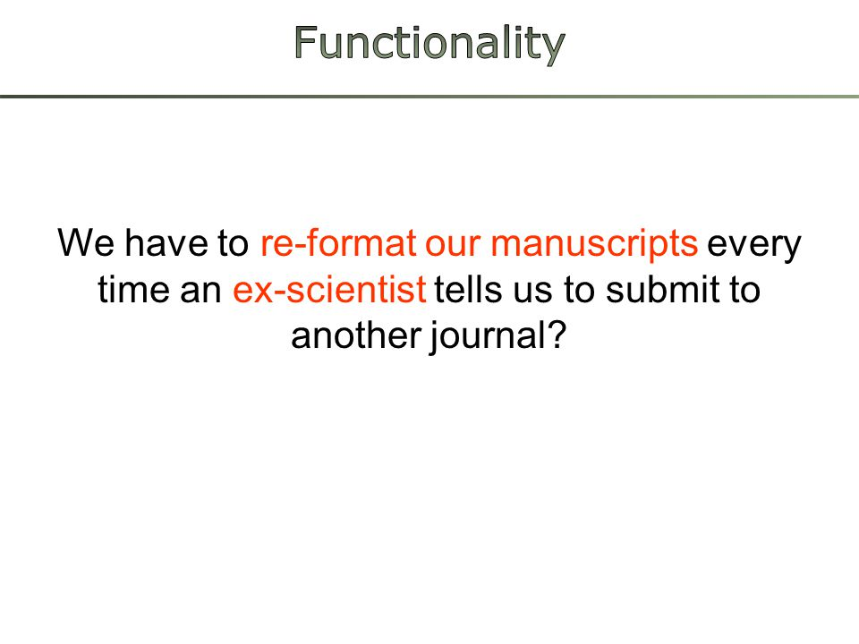 We have to re-format our manuscripts every time an ex-scientist tells us to submit to another journal?