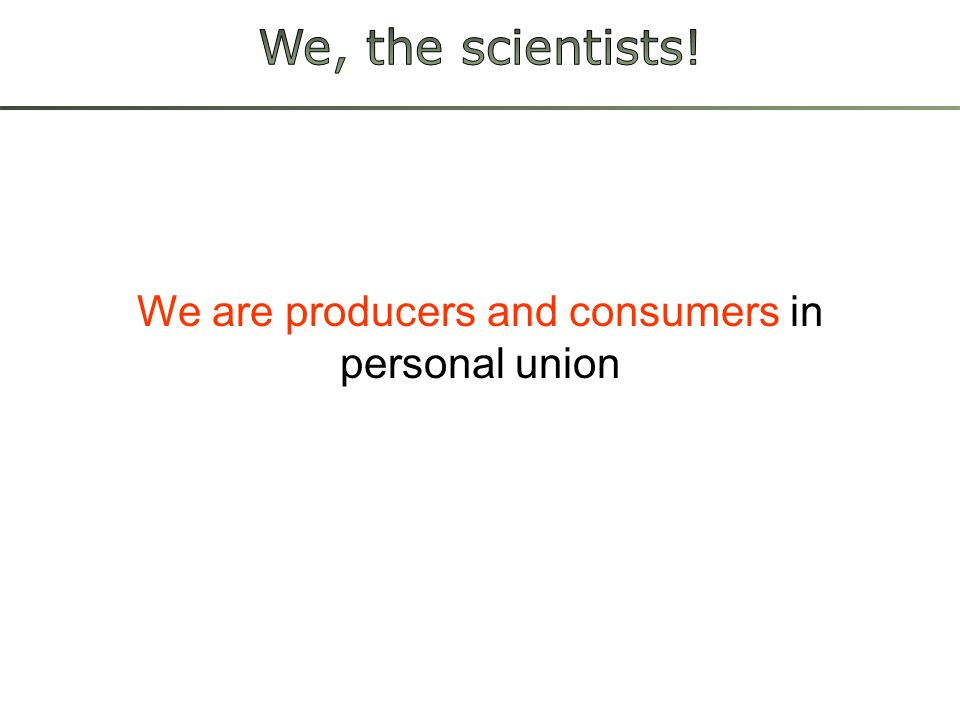 We are producers and consumers in personal union