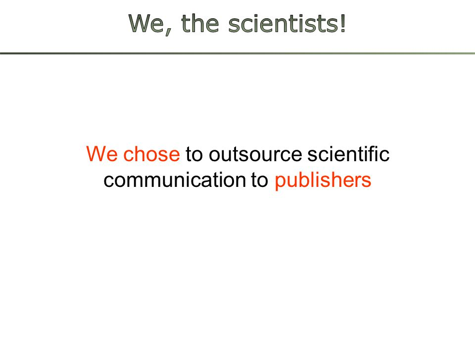 We chose to outsource scientific communication to publishers