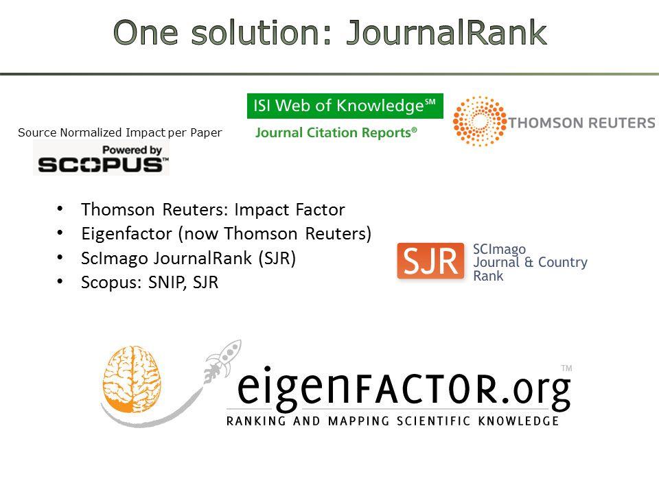 Thomson Reuters: Impact Factor Eigenfactor (now Thomson Reuters) ScImago JournalRank (SJR) Scopus: SNIP, SJR Source Normalized Impact per Paper