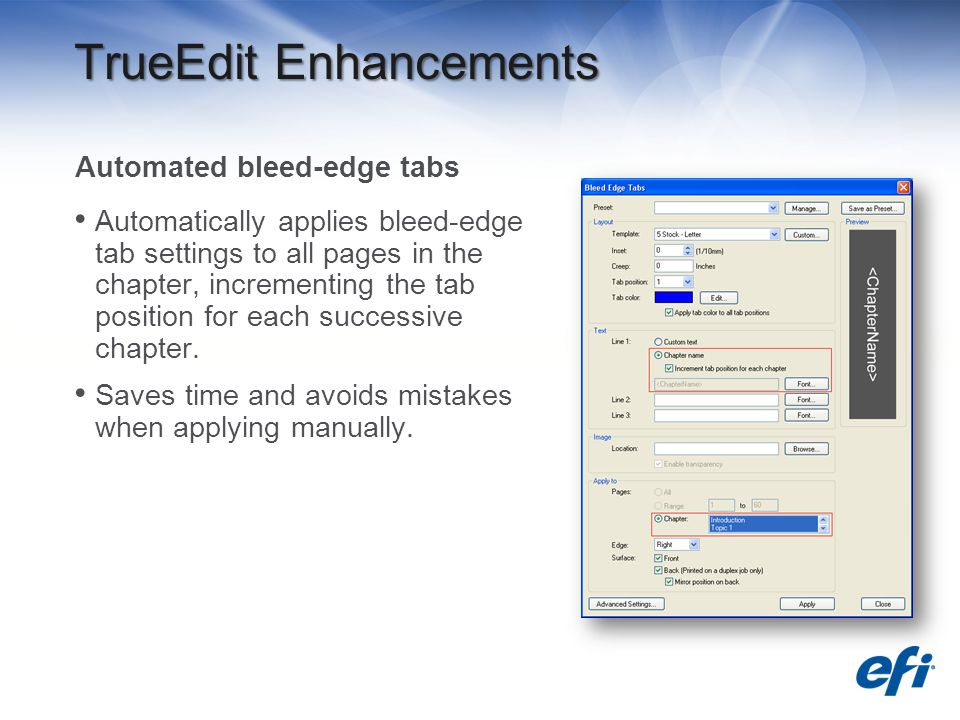 TrueEdit Enhancements Automated bleed-edge tabs Automatically applies bleed-edge tab settings to all pages in the chapter, incrementing the tab position for each successive chapter.