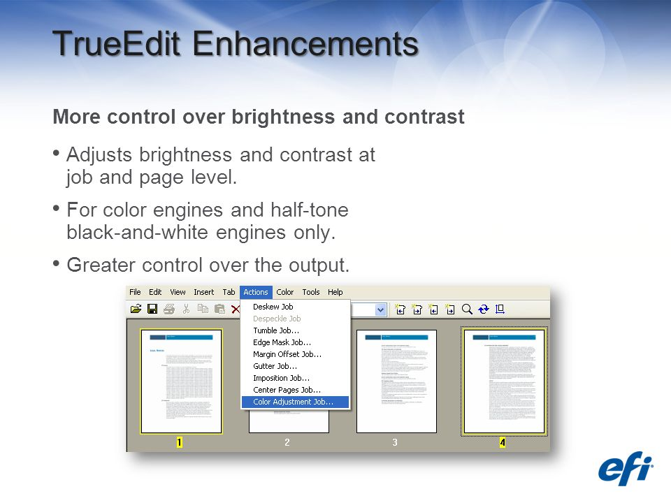 TrueEdit Enhancements More control over brightness and contrast Adjusts brightness and contrast at job and page level.