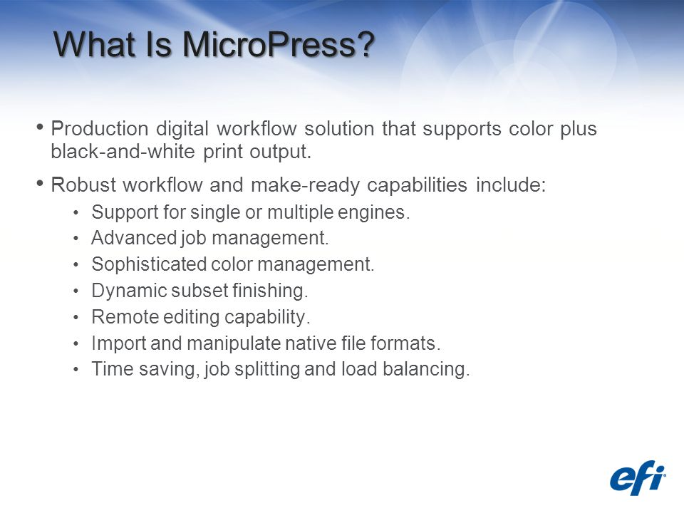A Scalable, Powerful Workflow Solution MicroPress efficiently addresses the needs of the mid- to high-volume print-on-demand market.