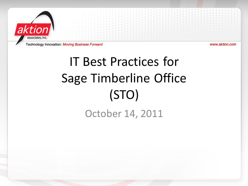 IT Best Practices for Sage Timberline Office (STO) October 14, 2011