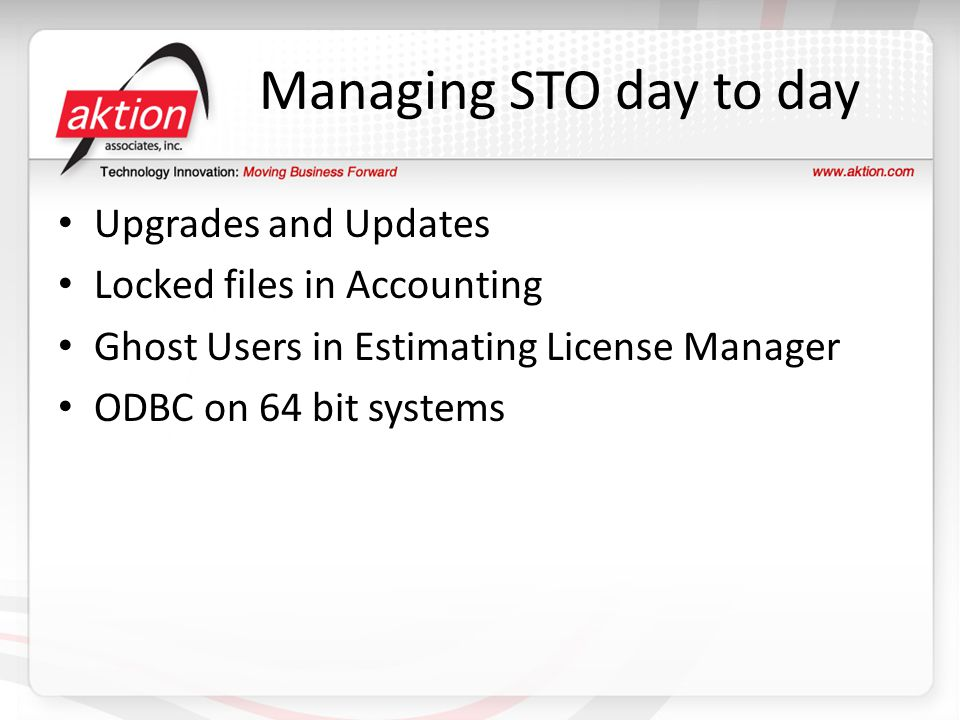 Managing STO day to day Upgrades and Updates Locked files in Accounting Ghost Users in Estimating License Manager ODBC on 64 bit systems