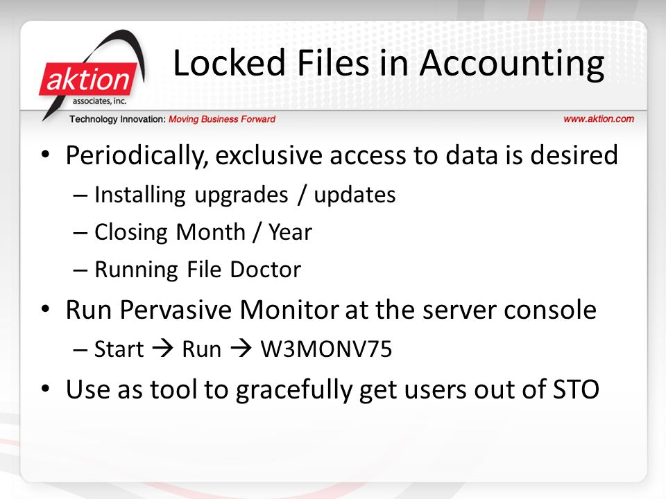 Locked Files in Accounting Periodically, exclusive access to data is desired – Installing upgrades / updates – Closing Month / Year – Running File Doc