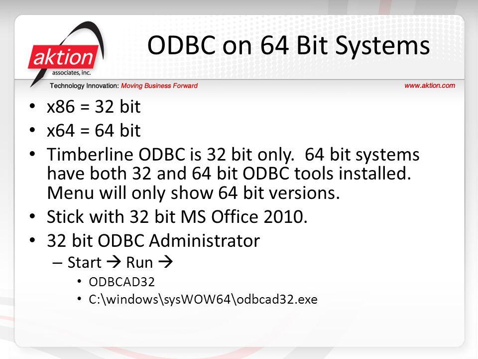 ODBC on 64 Bit Systems x86 = 32 bit x64 = 64 bit Timberline ODBC is 32 bit only. 64 bit systems have both 32 and 64 bit ODBC tools installed. Menu wil