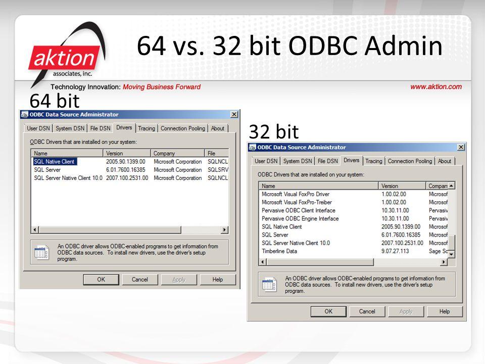 64 vs. 32 bit ODBC Admin 64 bit 32 bit