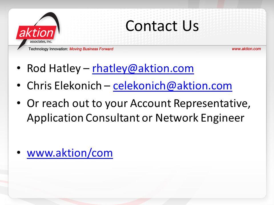 Contact Us Rod Hatley – rhatley@aktion.comrhatley@aktion.com Chris Elekonich – celekonich@aktion.comcelekonich@aktion.com Or reach out to your Account