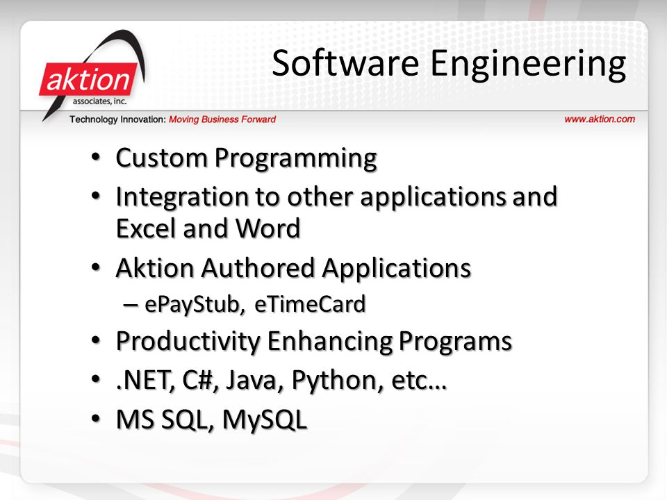 Software Engineering Custom Programming Custom Programming Integration to other applications and Excel and Word Integration to other applications and