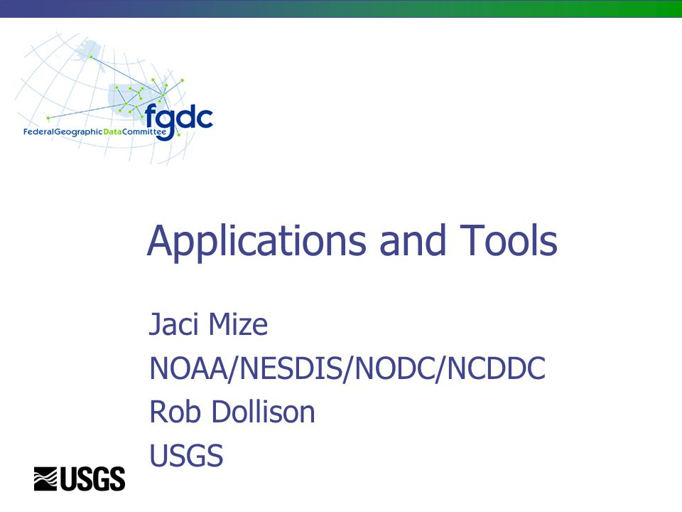 Applications and Tools Jaci Mize NOAA/NESDIS/NODC/NCDDC Rob Dollison USGS