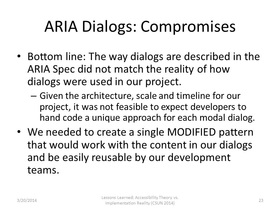 ARIA Dialogs: Compromises Bottom line: The way dialogs are described in the ARIA Spec did not match the reality of how dialogs were used in our projec
