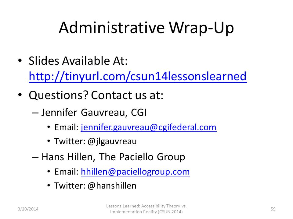 Administrative Wrap-Up Slides Available At: http://tinyurl.com/csun14lessonslearned http://tinyurl.com/csun14lessonslearned Questions? Contact us at: