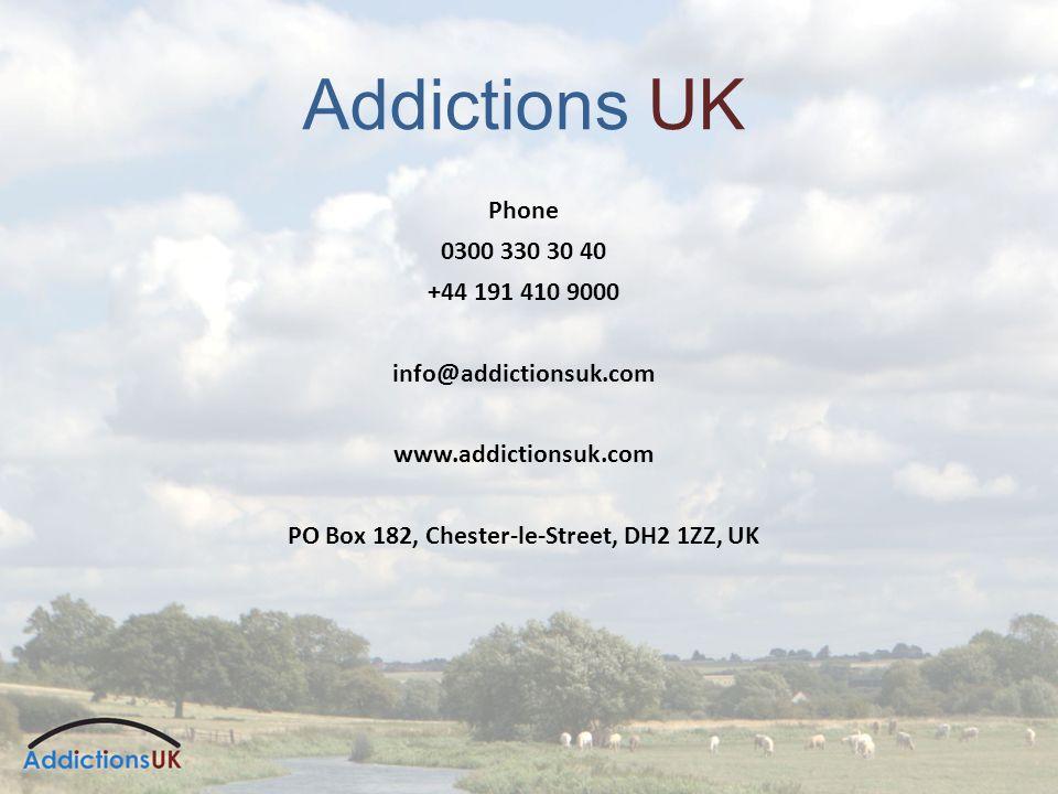 Addictions UK Phone 0300 330 30 40 +44 191 410 9000 info@addictionsuk.com www.addictionsuk.com PO Box 182, Chester-le-Street, DH2 1ZZ, UK