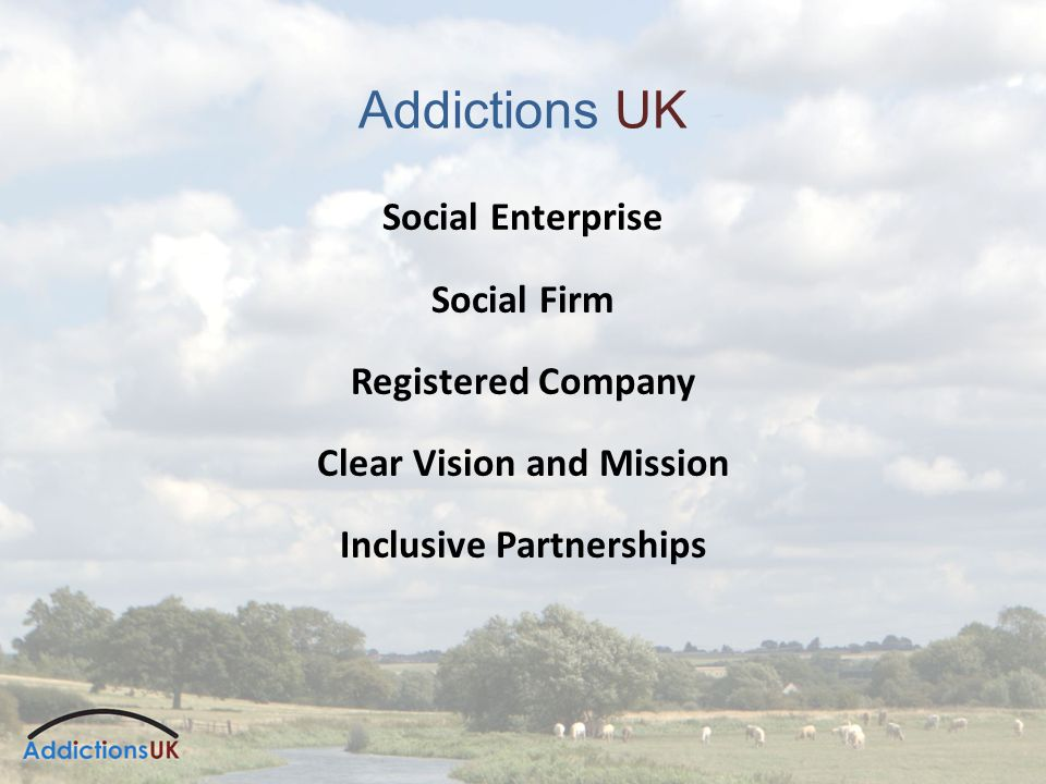 Addictions UK Social Enterprise Social Firm Registered Company Clear Vision and Mission Inclusive Partnerships