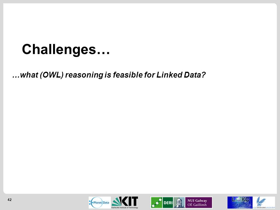 42 Challenges… …what (OWL) reasoning is feasible for Linked Data