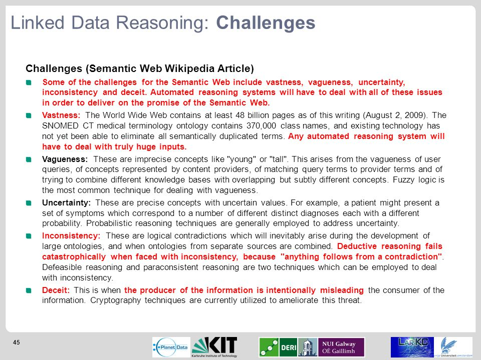 45 Challenges (Semantic Web Wikipedia Article) Some of the challenges for the Semantic Web include vastness, vagueness, uncertainty, inconsistency and deceit.