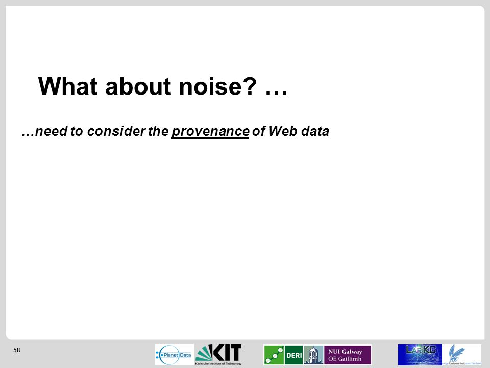58 What about noise … …need to consider the provenance of Web data