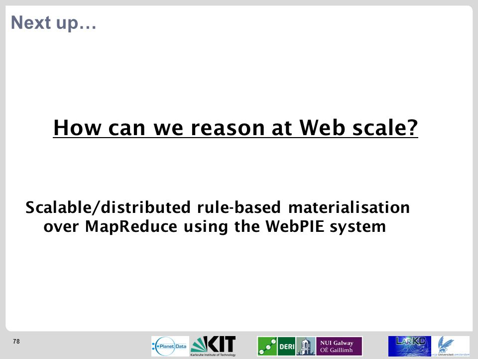 78 How can we reason at Web scale.