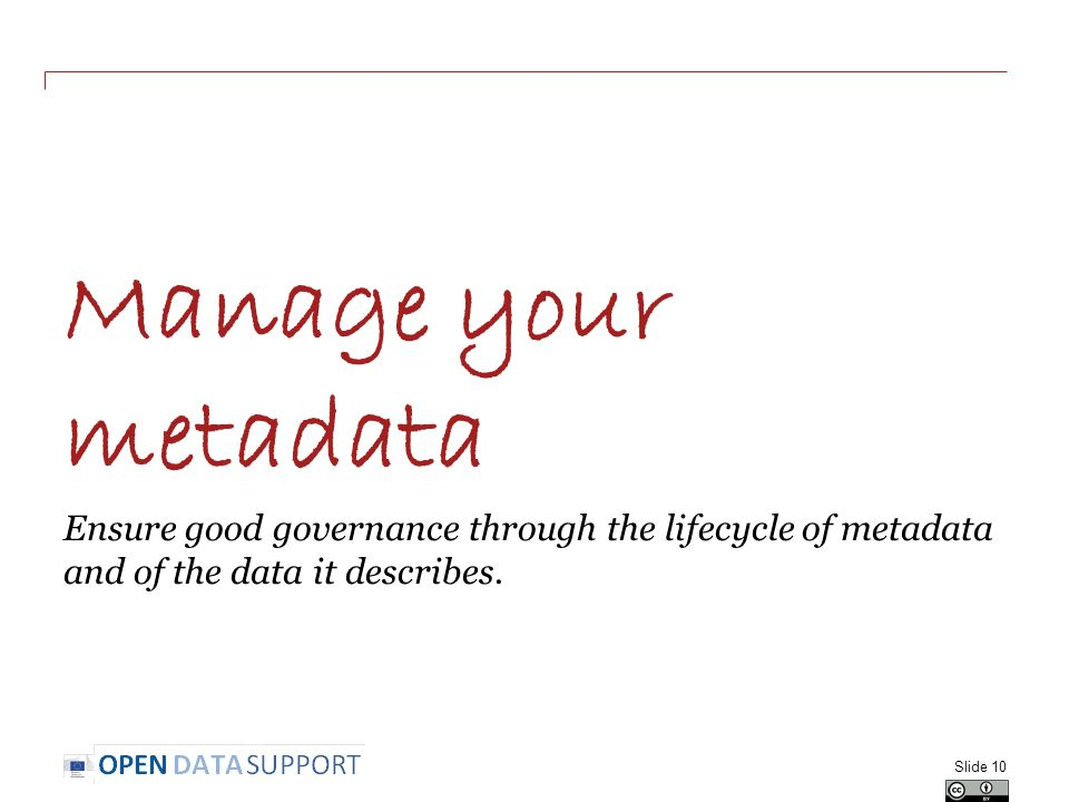 Manage your metadata Ensure good governance through the lifecycle of metadata and of the data it describes.
