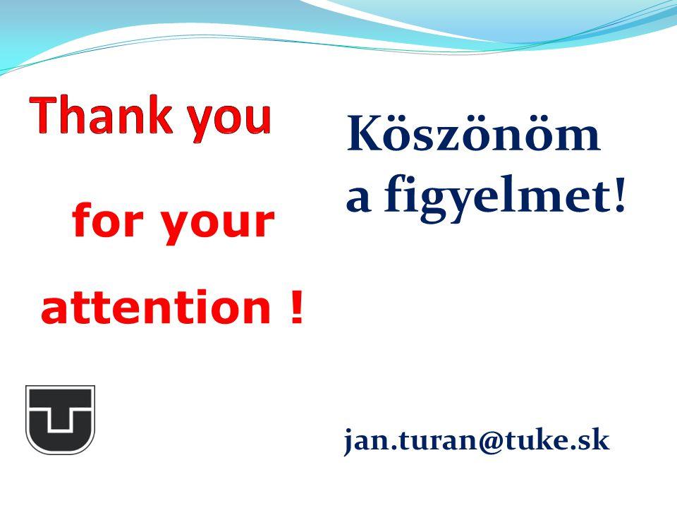 jan.turan@tuke.sk for your attention ! Köszönöm a figyelmet!