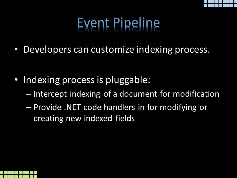 Developers can customize indexing process.