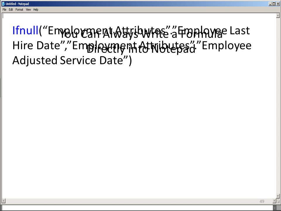 "You Can Always Write a Formula Directly into Notepad Ifnull(""Employment Attributes"".""Employee Last Hire Date"",""Employment Attributes"".""Employee Adjust"