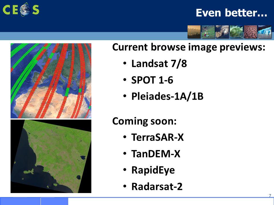 Even better… 7 Current browse image previews: Landsat 7/8 SPOT 1-6 Pleiades-1A/1B Coming soon: TerraSAR-X TanDEM-X RapidEye Radarsat-2
