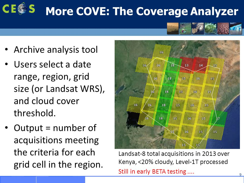 More COVE: The Coverage Analyzer Archive analysis tool Users select a date range, region, grid size (or Landsat WRS), and cloud cover threshold.