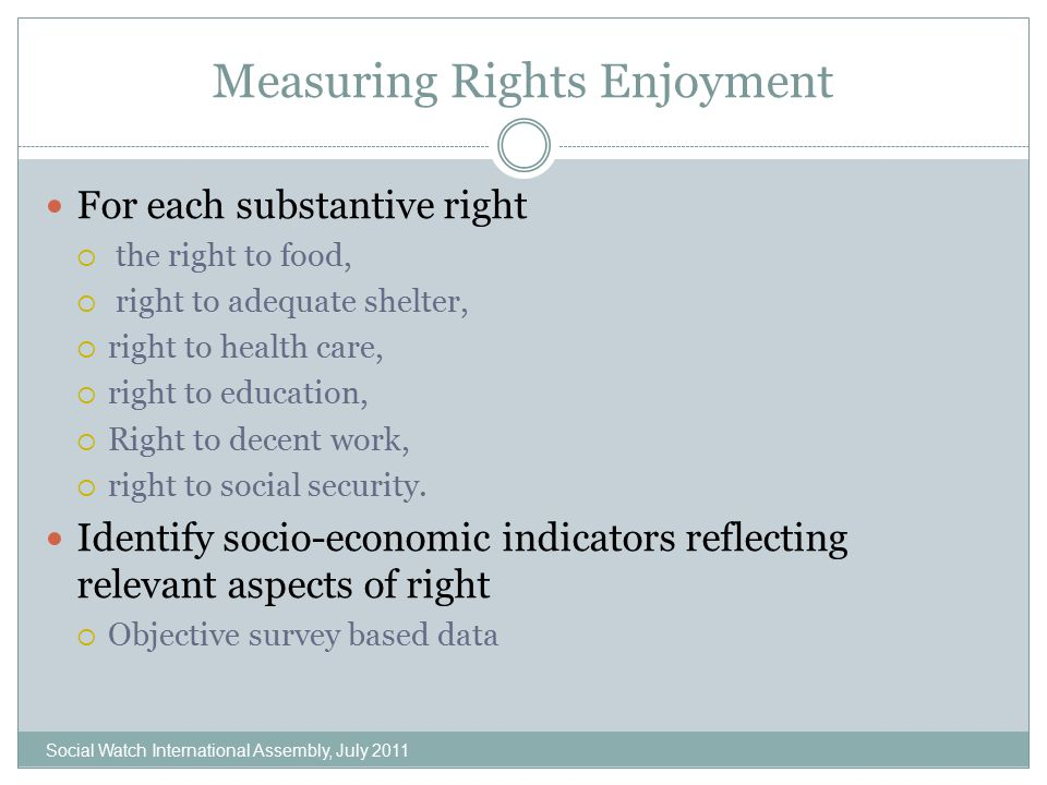 Measuring Rights Enjoyment For each substantive right  the right to food,  right to adequate shelter,  right to health care,  right to education,