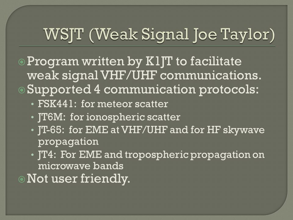  Program written by K1JT to facilitate weak signal VHF/UHF communications.  Supported 4 communication protocols: FSK441: for meteor scatter JT6M: fo