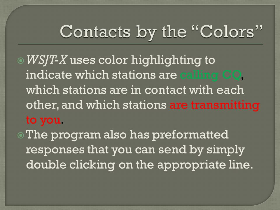  WSJT-X uses color highlighting to indicate which stations are calling CQ, which stations are in contact with each other, and which stations are transmitting to you.